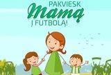 """Motinos dienos proga """"Žalgiris"""" mamas kviečia rungtynes stebėti nemokamai"""